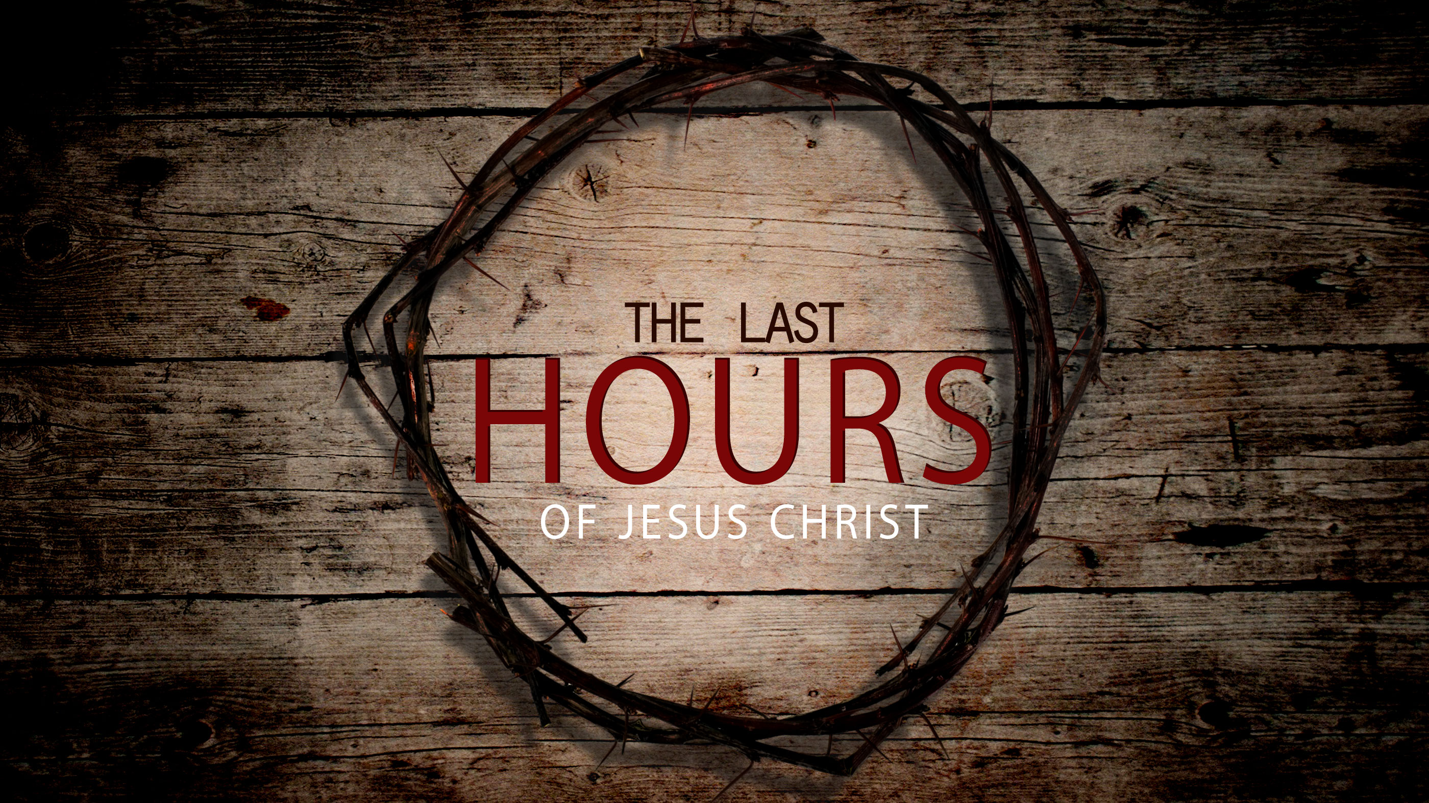 The Last Hours of Jesus Christ